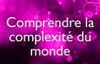 """Compétence """"Comprendre la complexité du monde"""""""
