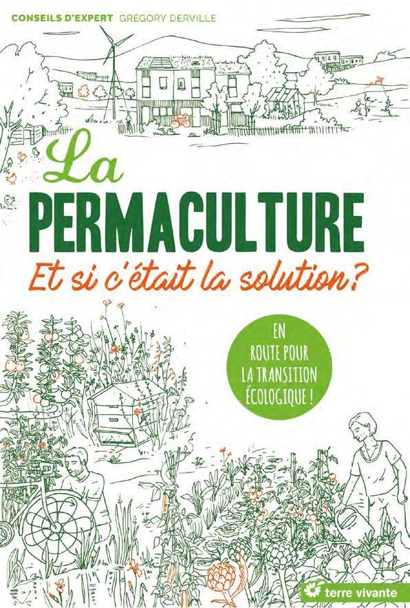 La permaculture. En route pour la transition écologique. La solution pour un avenir durable