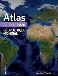 Atlas géopolitique mondial, édition 2020.
