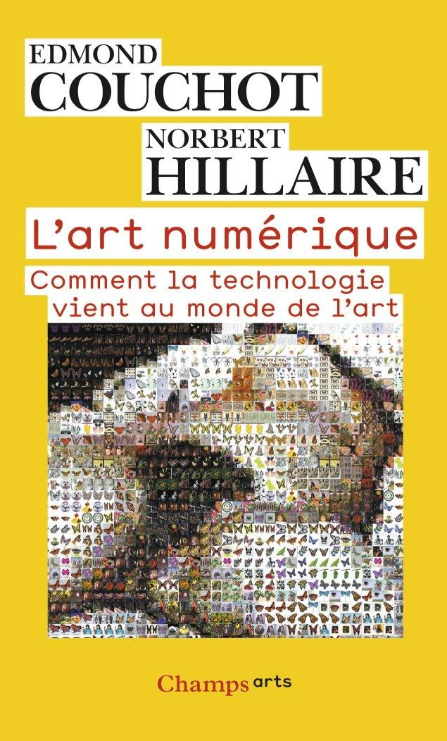 Edmond Couchot & Norbert Hillaire, L'art numérique - comment la technologie vient au monde de l'art