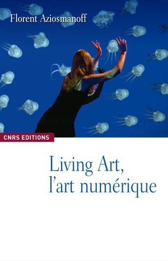 Florent Aziosmanoff, Living Art L'Art Numerique