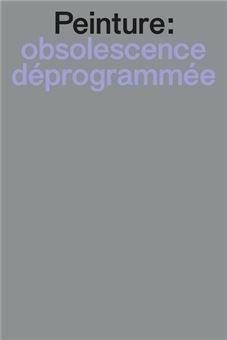 catalogue de l'exposition Peinture : Obsolescence déprogrammée