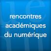 rencontres académiques du numérique : comptes rendus, vidéos, ...