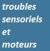 accéder aux documents Trouble Sensoriels et Moteurs